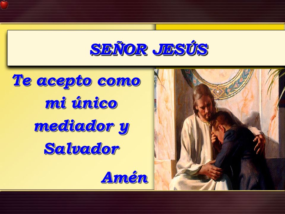 SEÑOR JESÚS Te acepto como mi único mediador y Salvador Amén Amén