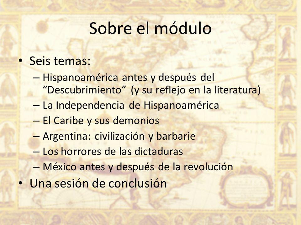 Sobre el módulo Seis temas: – Hispanoamérica antes y después del Descubrimiento (y su reflejo en la literatura) – La Independencia de Hispanoamérica –