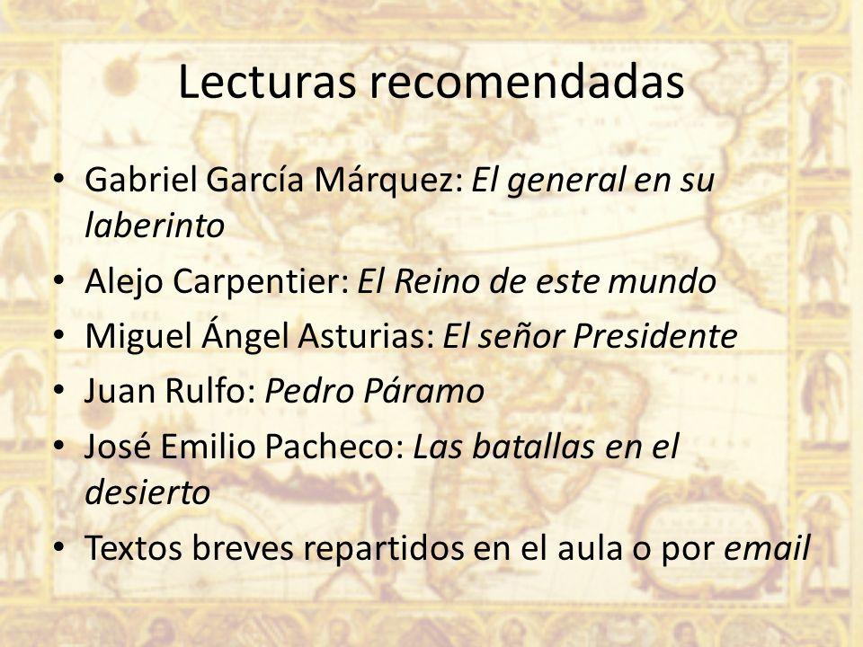 Lecturas recomendadas Gabriel García Márquez: El general en su laberinto Alejo Carpentier: El Reino de este mundo Miguel Ángel Asturias: El señor Pres