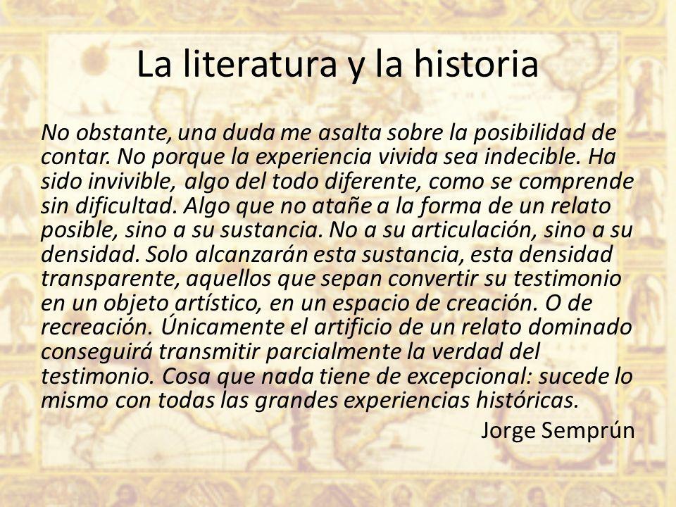 La literatura y la historia No obstante, una duda me asalta sobre la posibilidad de contar. No porque la experiencia vivida sea indecible. Ha sido inv