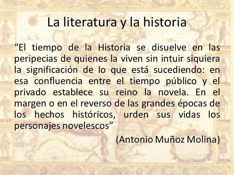 La literatura y la historia El tiempo de la Historia se disuelve en las peripecias de quienes la viven sin intuir siquiera la significación de lo que