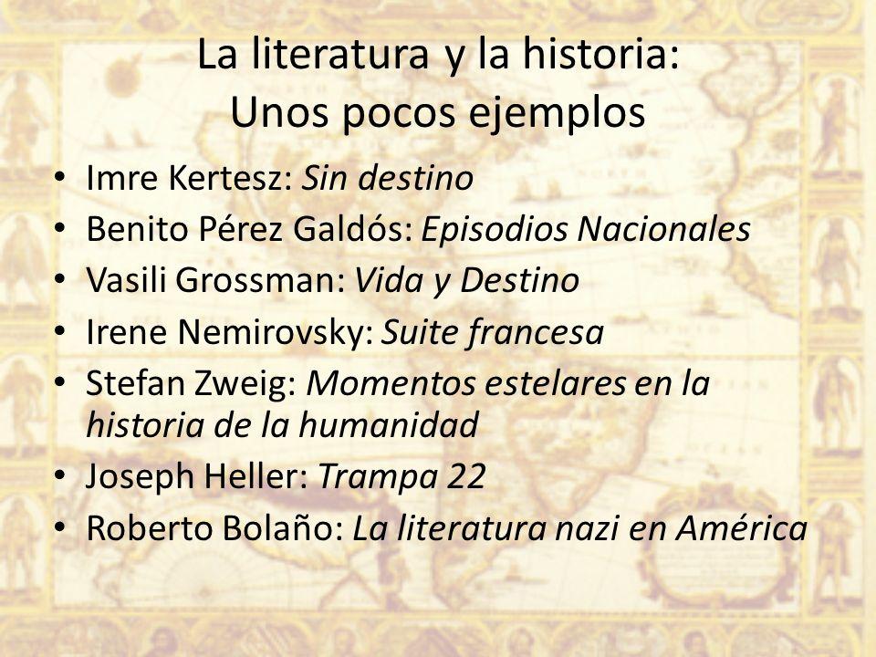 La literatura y la historia: Unos pocos ejemplos Imre Kertesz: Sin destino Benito Pérez Galdós: Episodios Nacionales Vasili Grossman: Vida y Destino I