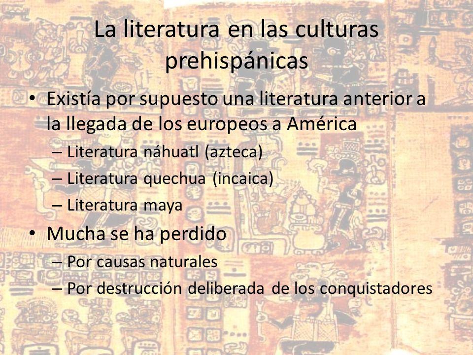 La literatura en las culturas prehispánicas Existía por supuesto una literatura anterior a la llegada de los europeos a América – Literatura náhuatl (