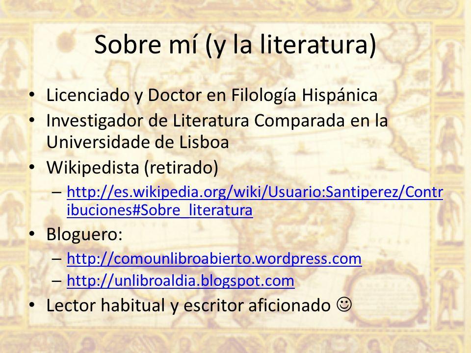 Sobre mí (y la literatura) Licenciado y Doctor en Filología Hispánica Investigador de Literatura Comparada en la Universidade de Lisboa Wikipedista (r