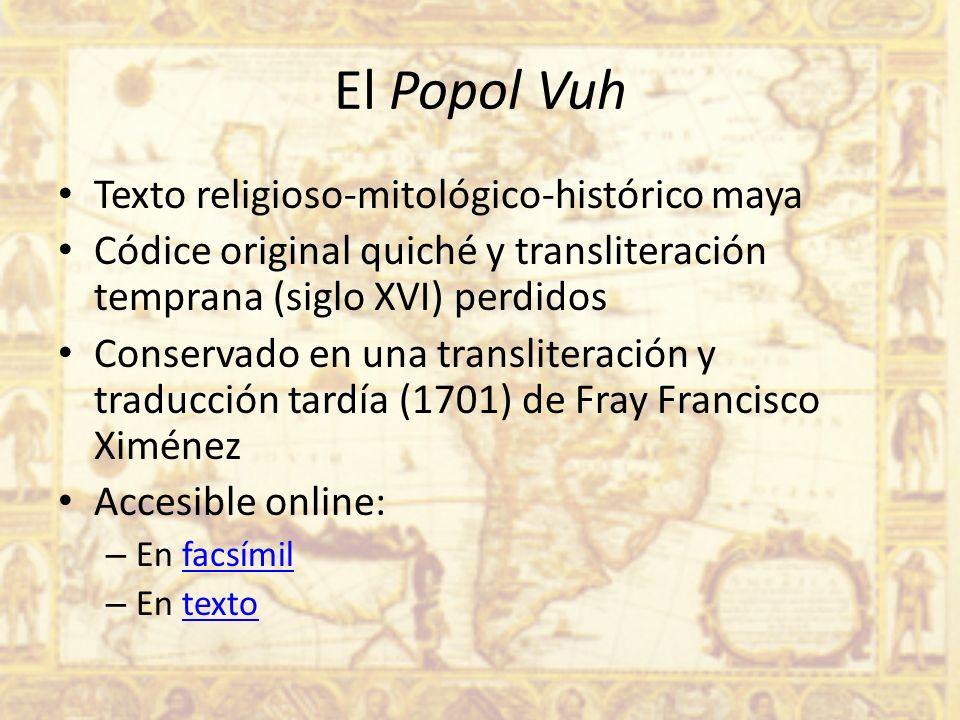 Texto religioso-mitológico-histórico maya Códice original quiché y transliteración temprana (siglo XVI) perdidos Conservado en una transliteración y t