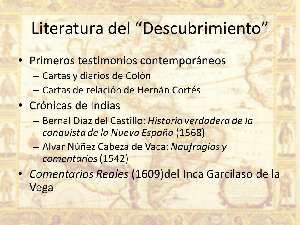 Literatura del Descubrimiento Primeros testimonios contemporáneos – Cartas y diarios de Colón – Cartas de relación de Hernán Cortés Crónicas de Indias