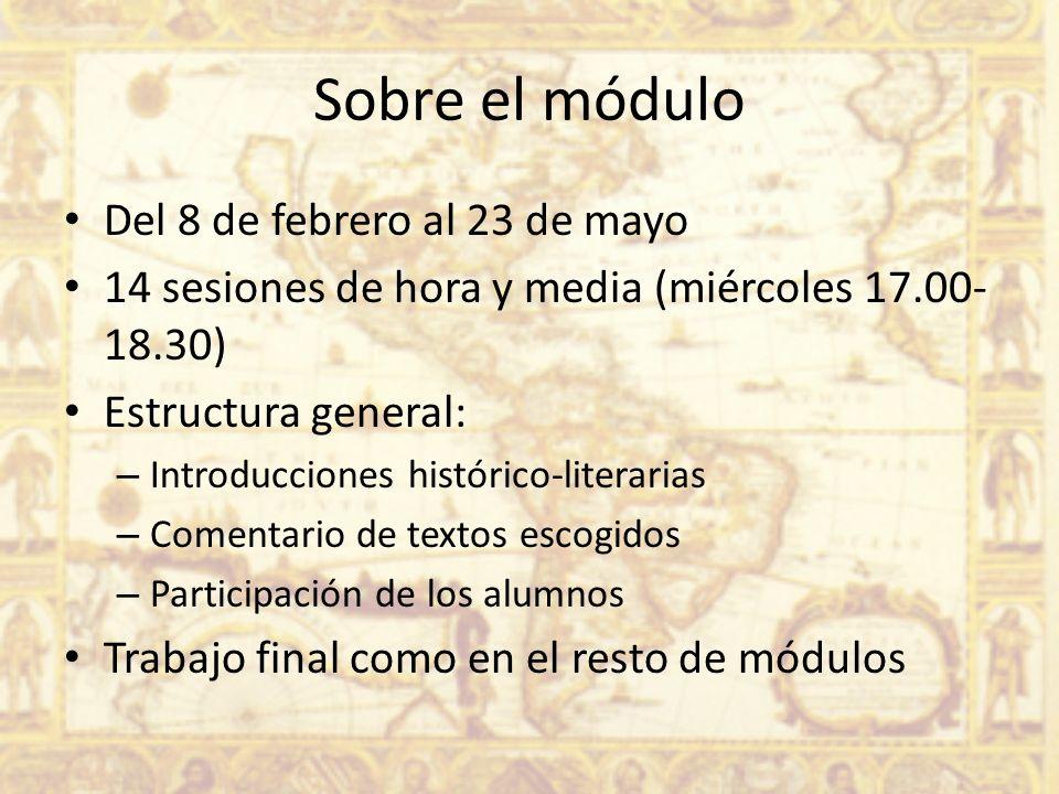 Sobre el módulo Del 8 de febrero al 23 de mayo 14 sesiones de hora y media (miércoles 17.00- 18.30) Estructura general: – Introducciones histórico-lit
