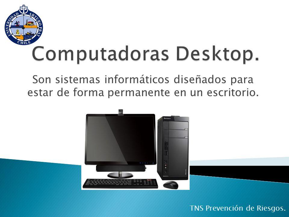 Son sistemas informáticos diseñados para estar de forma permanente en un escritorio. TNS Prevención de Riesgos.