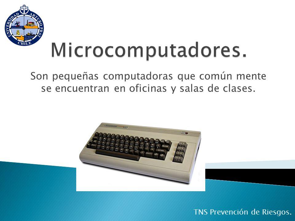 Son pequeñas computadoras que común mente se encuentran en oficinas y salas de clases. TNS Prevención de Riesgos.