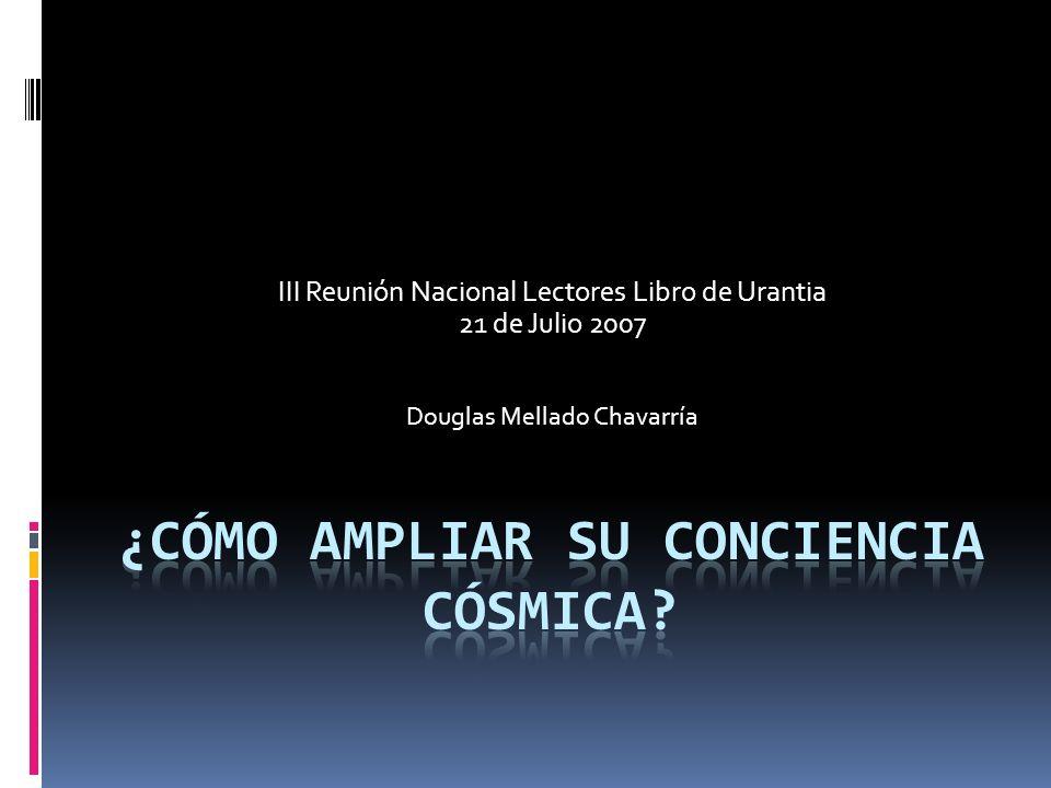 III Reunión Nacional Lectores Libro de Urantia 21 de Julio 2007 Douglas Mellado Chavarría