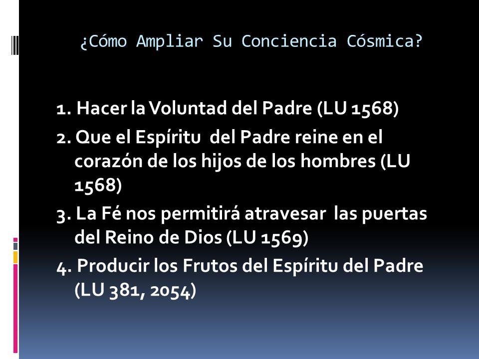 ¿Cómo Ampliar Su Conciencia Cósmica? 1. Hacer la Voluntad del Padre (LU 1568) 2. Que el Espíritu del Padre reine en el corazón de los hijos de los hom