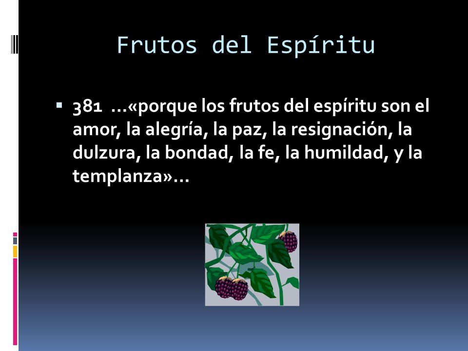 Frutos del Espíritu 381 …«porque los frutos del espíritu son el amor, la alegría, la paz, la resignación, la dulzura, la bondad, la fe, la humildad, y