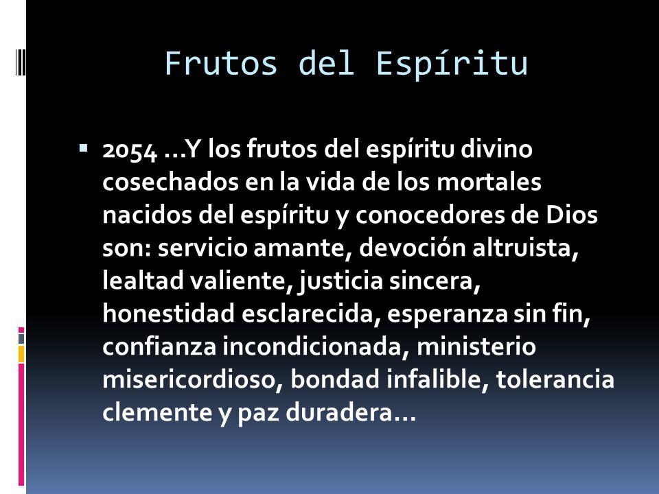 Frutos del Espíritu 2054 …Y los frutos del espíritu divino cosechados en la vida de los mortales nacidos del espíritu y conocedores de Dios son: servi