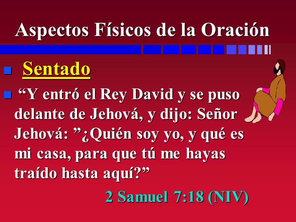 n Sentado n Y entró el Rey David y se puso delante de Jehová, y dijo: Señor Jehová: ¿Quién soy yo, y qué es mi casa, para que tú me hayas traído hasta