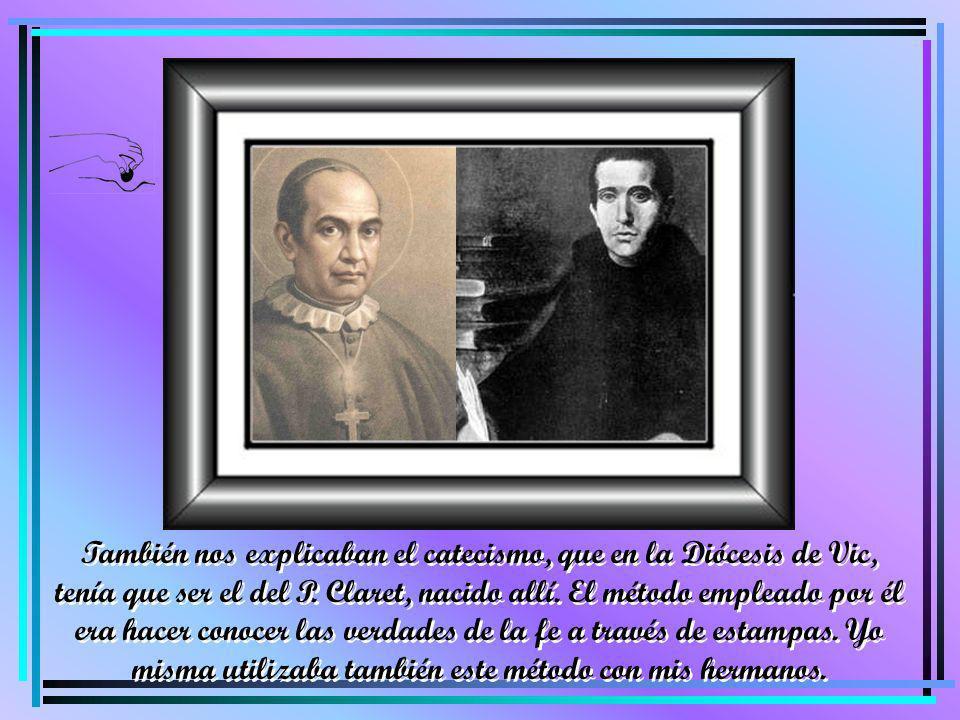 También nos explicaban el catecismo, que en la Diócesis de Vic, tenía que ser el del P. Claret, nacido allí. El método empleado por él era hacer conoc