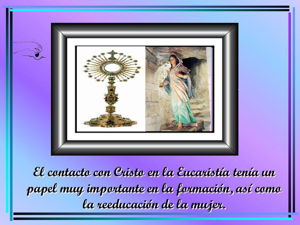 El contacto con Cristo en la Eucaristía tenía un papel muy importante en la formación, así como la reeducación de la mujer.