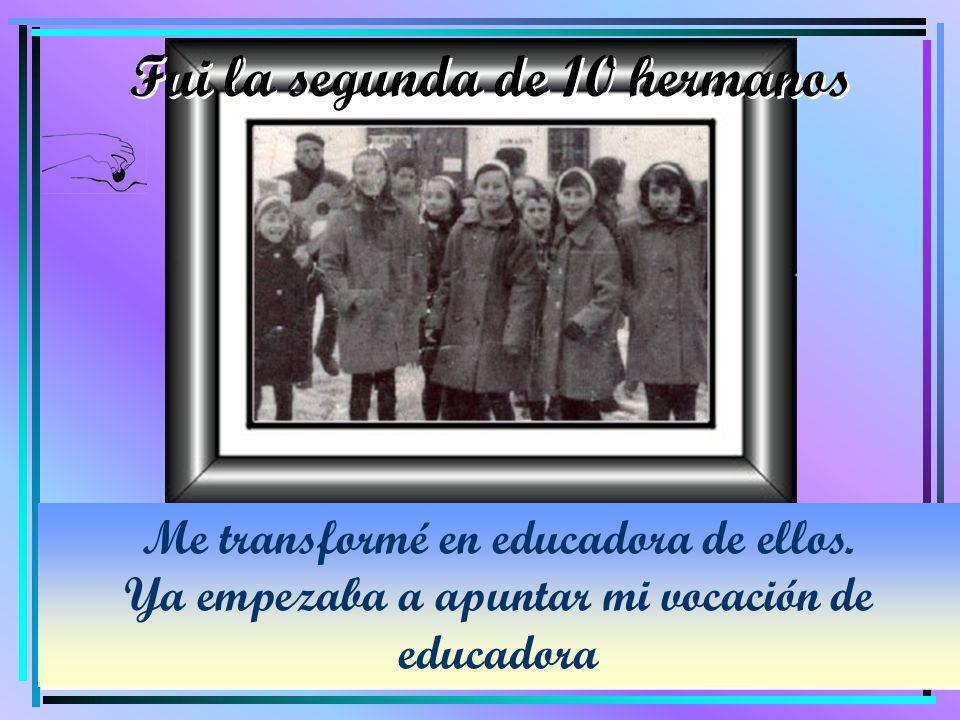 Me transformé en educadora de ellos. Ya empezaba a apuntar mi vocación de educadora Me transformé en educadora de ellos. Ya empezaba a apuntar mi voca
