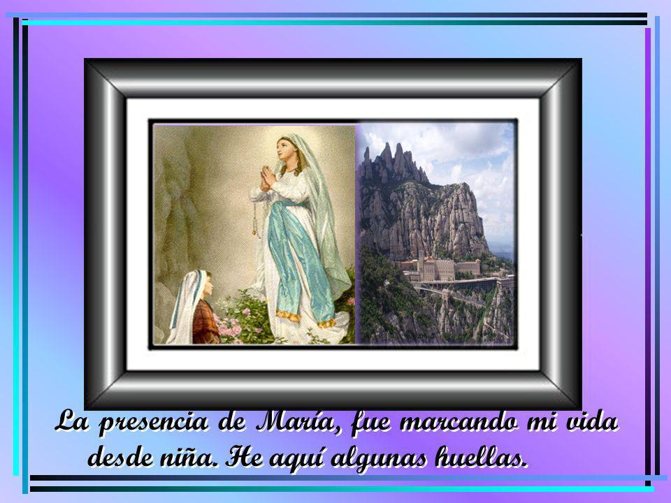 La presencia de María, fue marcando mi vida desde niña. He aquí algunas huellas.