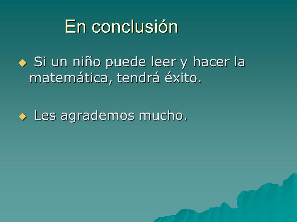 En conclusión Si un niño puede leer y hacer la matemática, tendrá éxito.