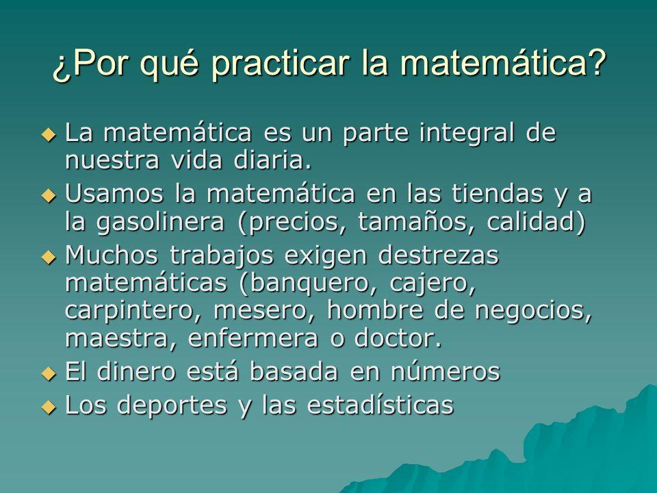 ¿Por qué practicar la matemática. La matemática es un parte integral de nuestra vida diaria.