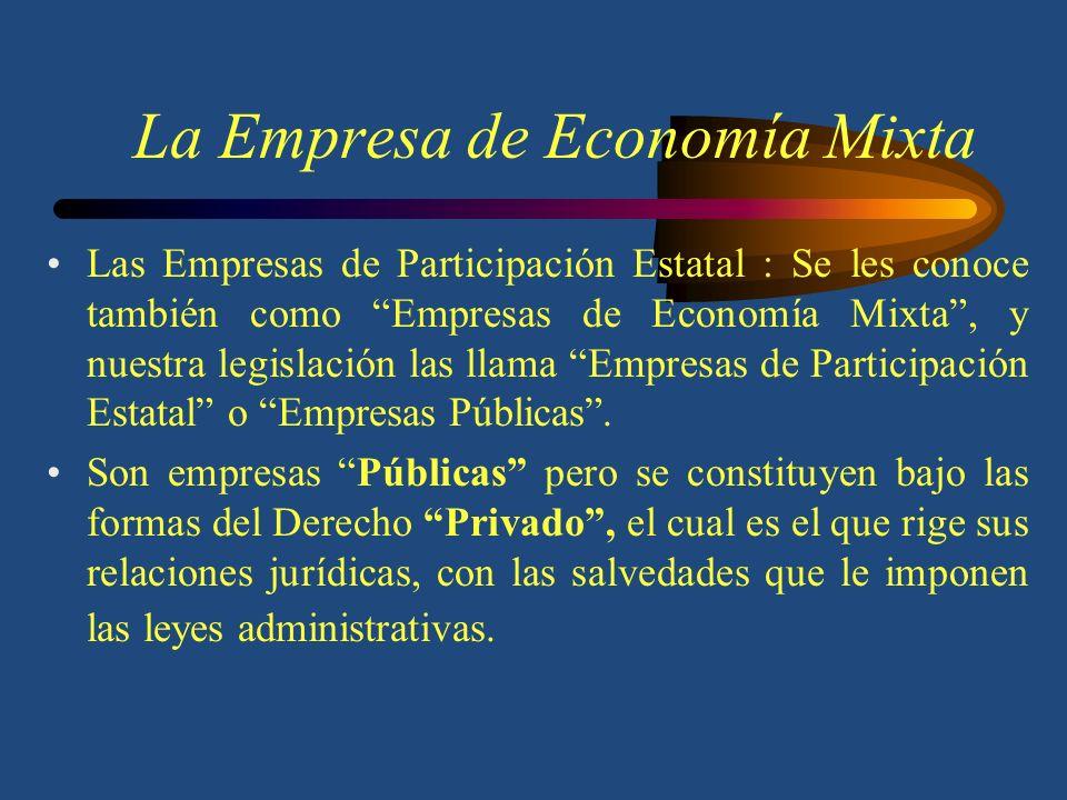 La Empresa de Economía Mixta El sistema de Economía Mixta nació en la constitución de 1917 y se viene confirmando en las reformas constitucionales y e