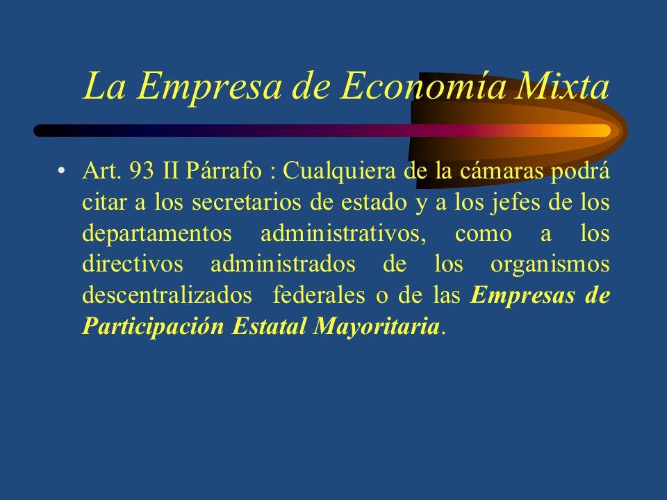 La Empresa de Economía Mixta Las Empresas de Participación Estatal : Se les conoce también como Empresas de Economía Mixta, y nuestra legislación las
