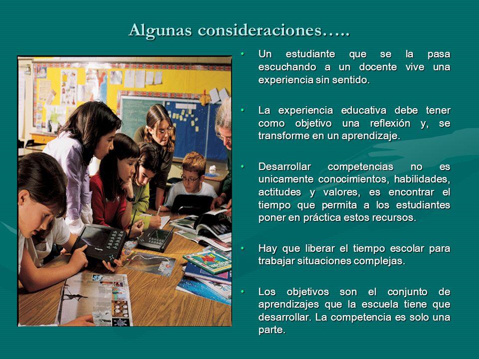 Algunas consideraciones….. Un estudiante que se la pasa escuchando a un docente vive una experiencia sin sentido.Un estudiante que se la pasa escuchan