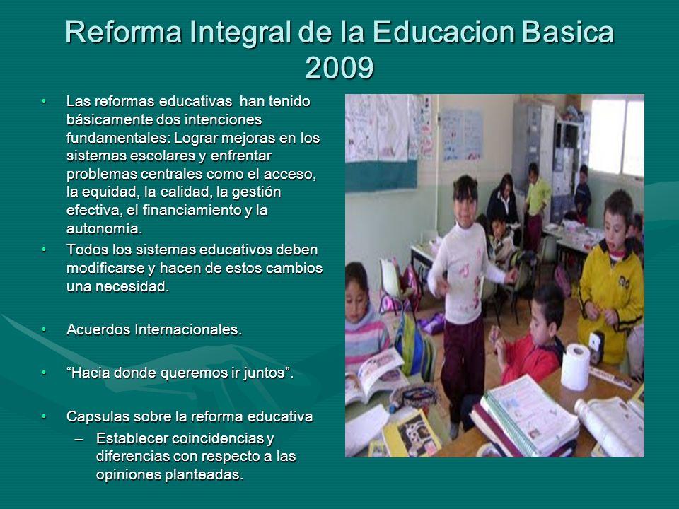 Reforma Integral de la Educacion Basica 2009 Las reformas educativas han tenido básicamente dos intenciones fundamentales: Lograr mejoras en los siste