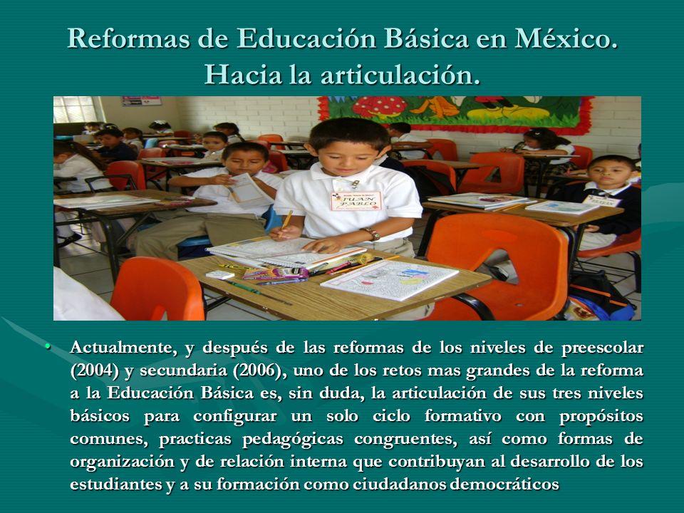 Reformas de Educación Básica en México. Hacia la articulación. Actualmente, y después de las reformas de los niveles de preescolar (2004) y secundaria