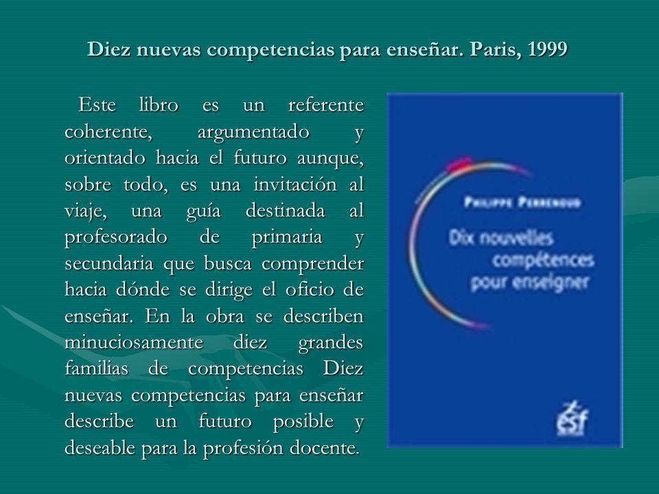 Diez nuevas competencias para enseñar. Paris, 1999 Este libro es un referente coherente, argumentado y orientado hacia el futuro aunque, sobre todo, e
