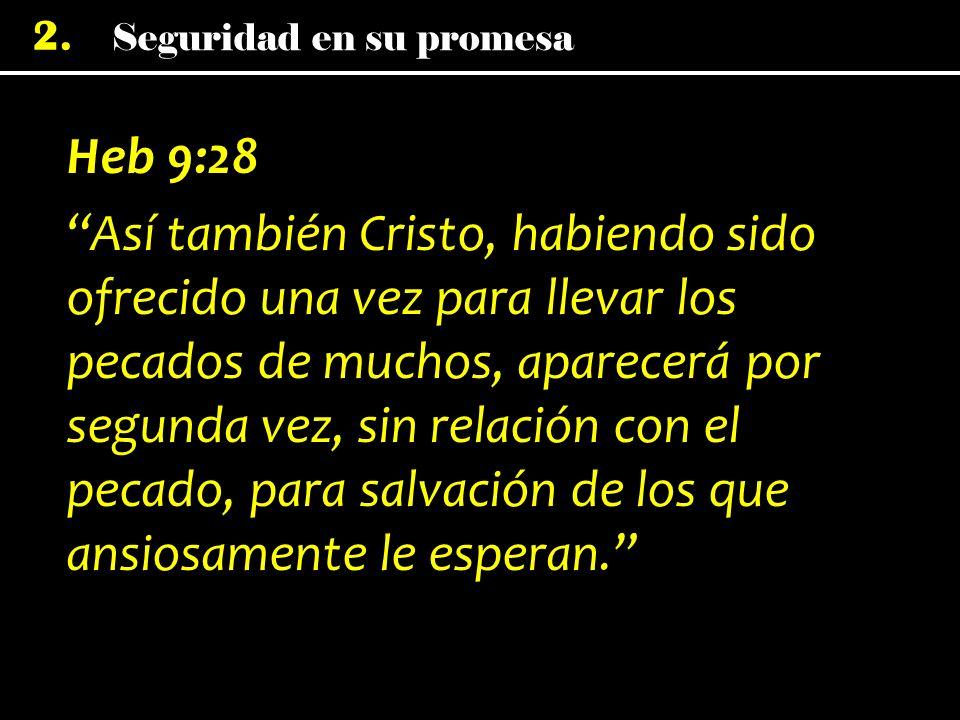 2. Heb 9:28 Así también Cristo, habiendo sido ofrecido una vez para llevar los pecados de muchos, aparecerá por segunda vez, sin relación con el pecad