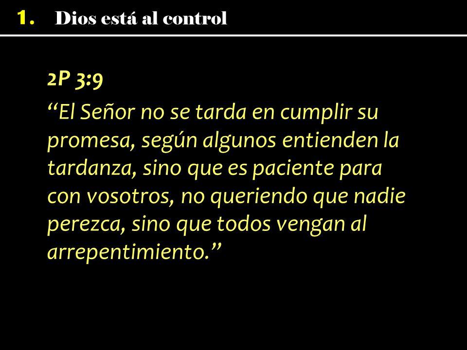 1. 2P 3:9 El Señor no se tarda en cumplir su promesa, según algunos entienden la tardanza, sino que es paciente para con vosotros, no queriendo que na