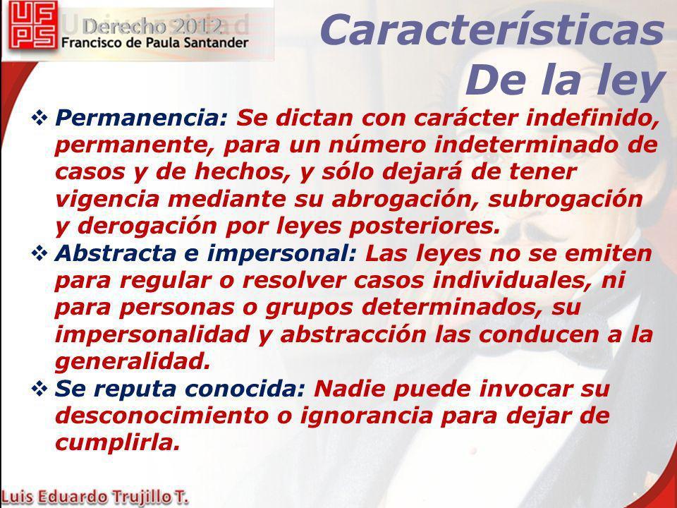Características De la ley Permanencia: Se dictan con carácter indefinido, permanente, para un número indeterminado de casos y de hechos, y sólo dejará