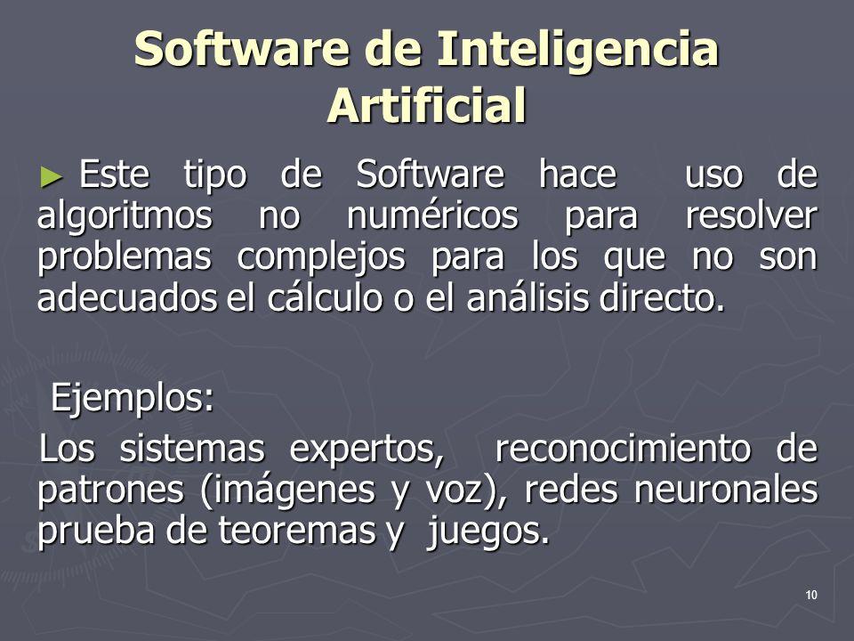 10 Software de Inteligencia Artificial Este tipo de Software hace uso de algoritmos no numéricos para resolver problemas complejos para los que no son