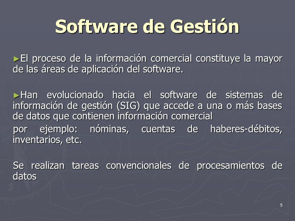 5 Software de Gestión El proceso de la información comercial constituye la mayor de las áreas de aplicación del software. El proceso de la información
