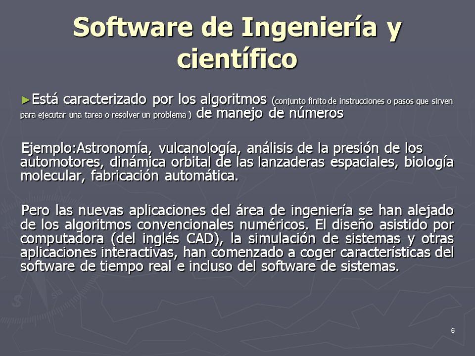 6 Software de Ingeniería y científico Está caracterizado por los algoritmos ( conjunto finito de instrucciones o pasos que sirven para ejecutar una ta