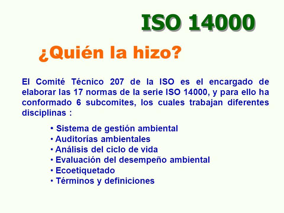 El Comité Técnico 207 de la ISO es el encargado de elaborar las 17 normas de la serie ISO 14000, y para ello ha conformado 6 subcomites, los cuales trabajan diferentes disciplinas : Sistema de gestión ambiental Auditorías ambientales Análisis del ciclo de vida Evaluación del desempeño ambiental Ecoetiquetado Términos y definiciones ¿Quién la hizo.