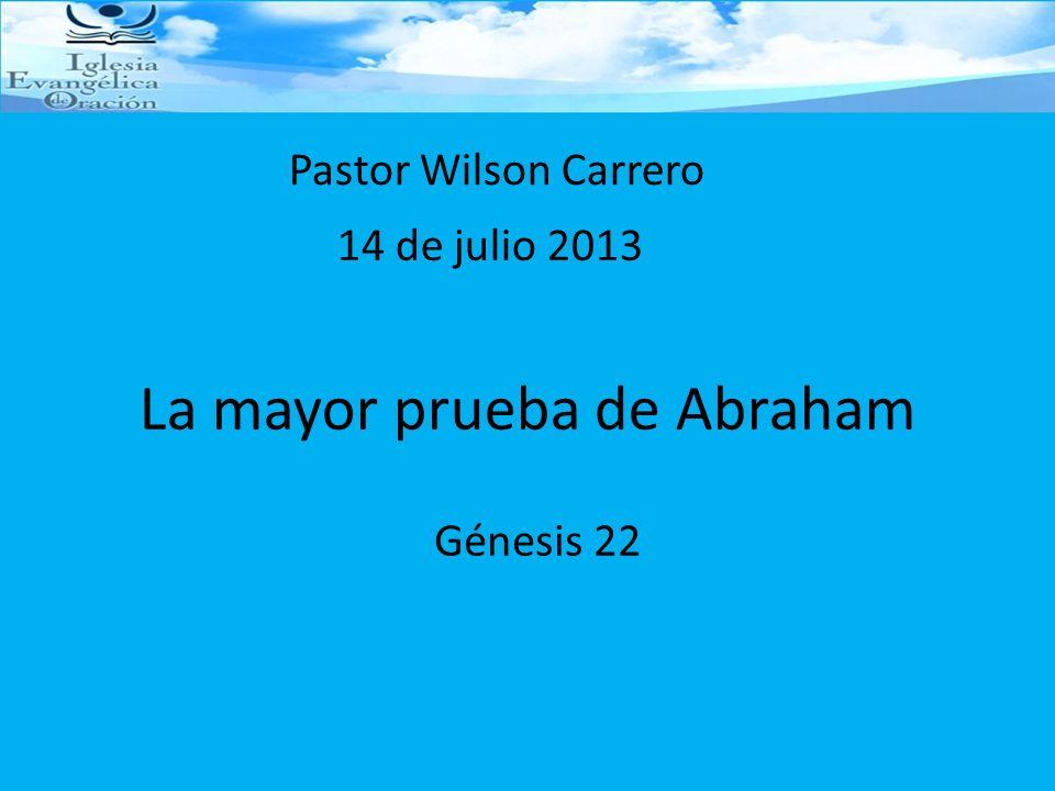 La mayor prueba de Abraham Génesis 22 Pastor Wilson Carrero 14 de julio 2013