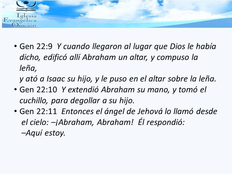 Gen 22:9 Y cuando llegaron al lugar que Dios le había dicho, edificó allí Abraham un altar, y compuso la leña, y ató a Isaac su hijo, y le puso en el