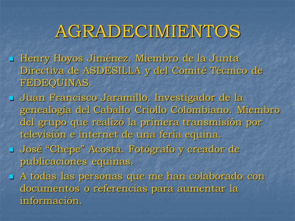 AGRADECIMIENTOS Henry Hoyos Jiménez. Miembro de la Junta Directiva de ASDESILLA y del Comité Técnico de FEDEQUINAS. Henry Hoyos Jiménez. Miembro de la