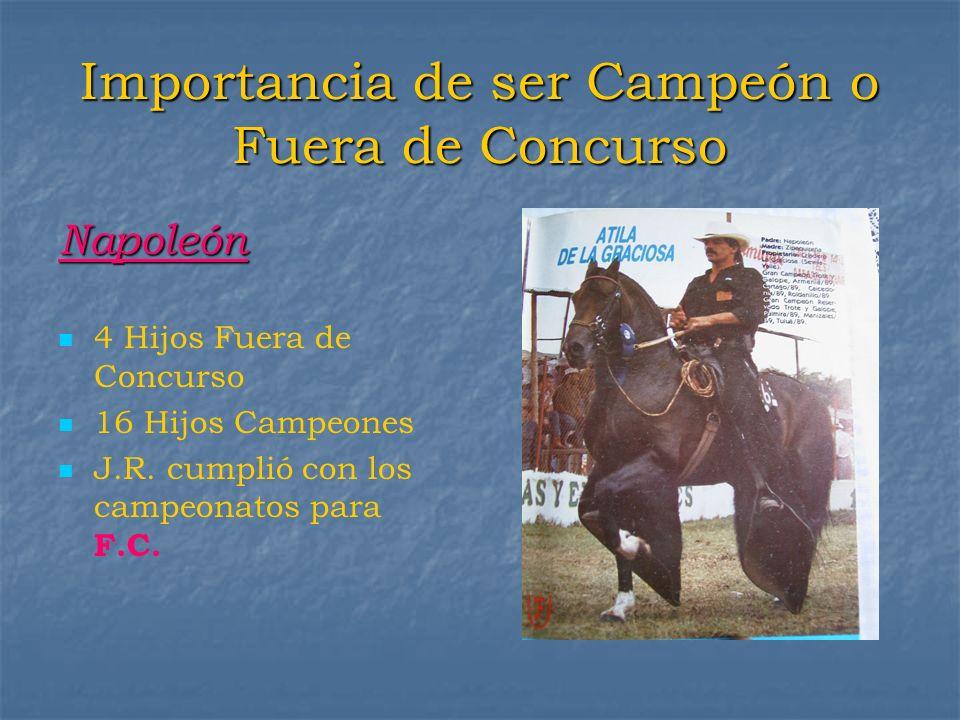 Importancia de ser Campeón o Fuera de Concurso Napoleón 4 Hijos Fuera de Concurso 16 Hijos Campeones J.R. cumplió con los campeonatos para F.C.