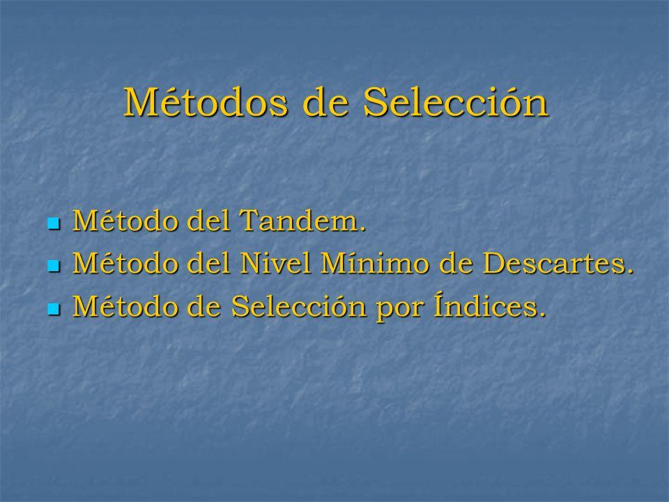 Métodos de Selección Método del Tandem. Método del Tandem. Método del Nivel Mínimo de Descartes. Método del Nivel Mínimo de Descartes. Método de Selec