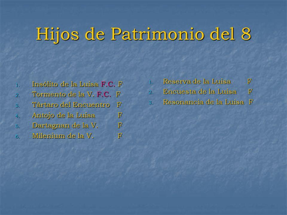Hijos de Patrimonio del 8 1. Insólito de la Luisa F.C. F 2. Tormento de la V. F.C. F 3. Tártaro del Encuentro F 4. Antojo de la Luisa F 5. Dartagnan d