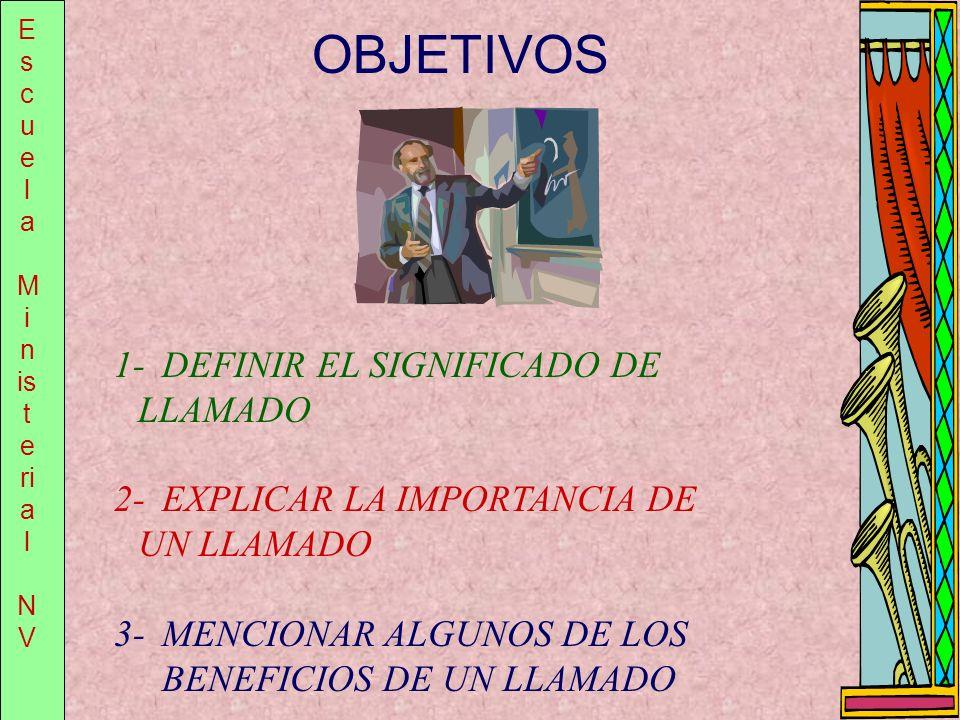 E s c u e l a M i n is t e ri a l N V OBJETIVOS 1-DEFINIR EL SIGNIFICADO DE LLAMADO 2-EXPLICAR LA IMPORTANCIA DE UN LLAMADO 3-MENCIONAR ALGUNOS DE LOS