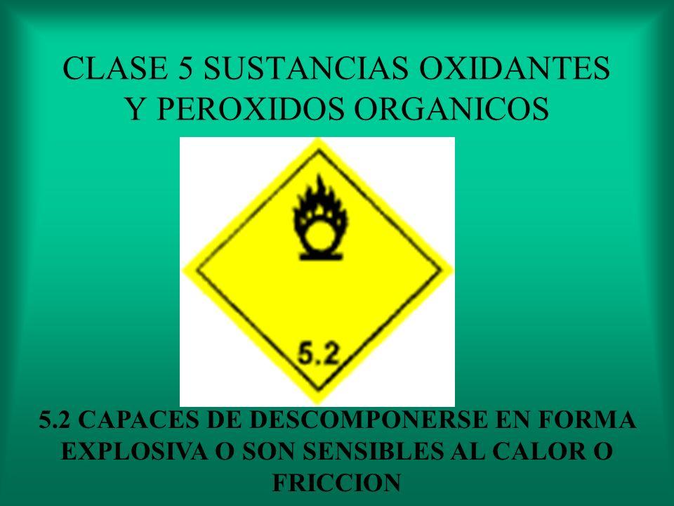CLASE 5 SUSTANCIAS OXIDANTES Y PEROXIDOS ORGANICOS 5.1 CONTRIBUYE A LA COMBUSTION POR LIOBERACION DE OXIGENO