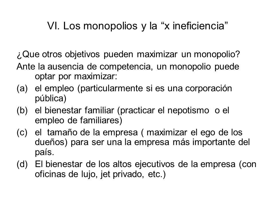 La presencia de x ineficiencia El monopolio con x ineficiencia termina produciendo a un CTP mayor.
