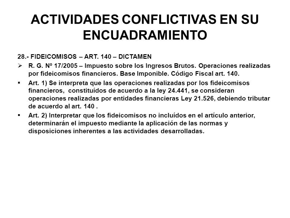 ACTIVIDADES CONFLICTIVAS EN SU ENCUADRAMIENTO 28.- FIDEICOMISOS – ART. 140 – DICTAMEN R. G. Nº 17/2005 – Impuesto sobre los Ingresos Brutos. Operacion
