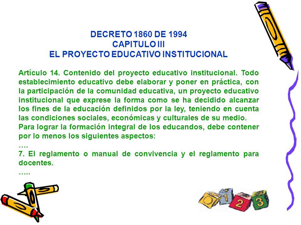 DECRETO 1860 DE 1994 CAPITULO III EL PROYECTO EDUCATIVO INSTITUCIONAL Artículo 14. Contenido del proyecto educativo institucional. Todo establecimient