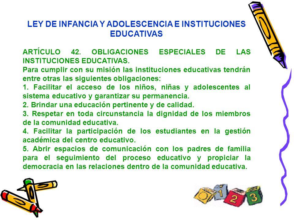 LEY DE INFANCIA Y ADOLESCENCIA E INSTITUCIONES EDUCATIVAS ARTÍCULO 42. OBLIGACIONES ESPECIALES DE LAS INSTITUCIONES EDUCATIVAS. Para cumplir con su mi