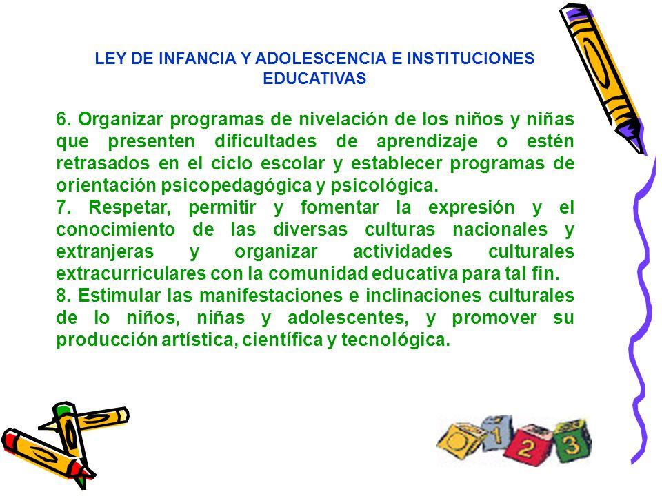 LEY DE INFANCIA Y ADOLESCENCIA E INSTITUCIONES EDUCATIVAS 6. Organizar programas de nivelación de los niños y niñas que presenten dificultades de apre